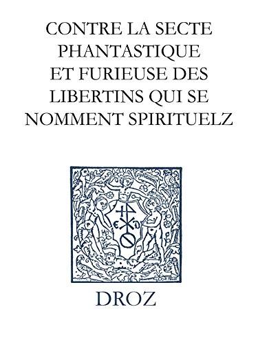 Contre la secte phantastique et furieuse des libertins qui se nomment spirituelz. Response à un certain holandois. Series IV. Scripta didactica et polemica