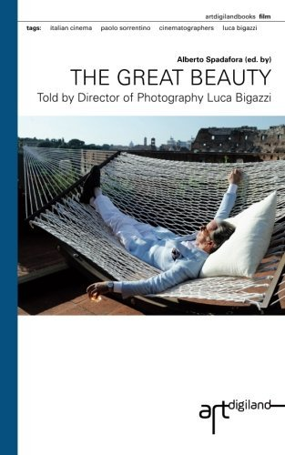 The Great Beauty: Told by Director of Photography Luca Bigazzi by Alberto Spadafora (2014-09-24)