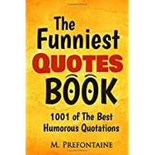 The Funniest Quotes Book: 1001 of the Best Humourous Quotations