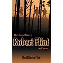 The Life and Times of Robert Flint the Pioneer