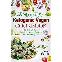 20 Minutes Ketogenic Vegan Cookbook: 50 Quick & Easy Delicious Vegan Recipes For A Healthy Life (English Edition)