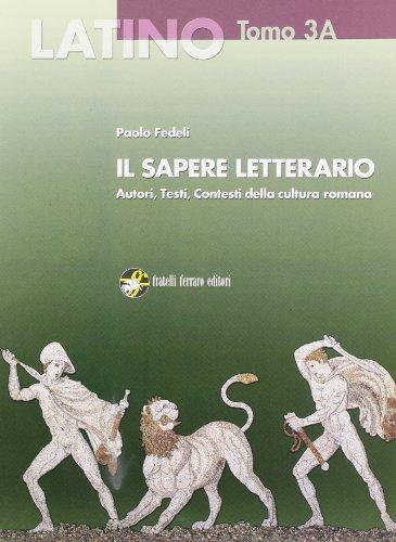 Latino. Il sapere letterario. Vol. 3A: Dall'et di Giulio-Claudia a Marziale. Con espansione online. Per i Licei e gli Ist. magistrali