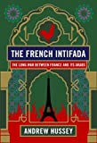 The French Intifada: The Long War Between France and its Arabs by Andrew Hussey (2014-03-06)