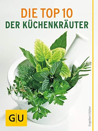 10 Die Wichtigsten Kräuter (Die Top 10 der Küchenkräuter: Von Anbau bis Konservierung - alles, was Sie über die wichtigsten Küchenkräuter wissen müssen (GU Pflanzenratgeber))