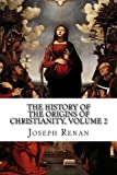 2: The History of the Origins of Christianity: The Apostles