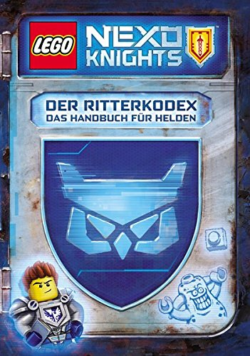 LEGO Nexo Knights - Der Ritterkodex. Das Handbuch für Helden