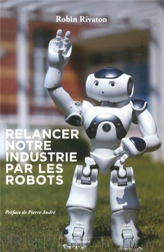 Relancer notre industrie par les robots