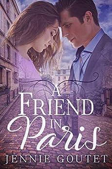 A Friend in Paris: A Sweet French Romance (English Edition) par [Goutet, Jennie]