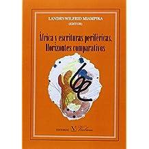 ÁFRICA Y ESCRITURAS PERIFÉRICAS. HORIZONTES COMPARTIVOS (Serie Biblioteca hispanoafricana)