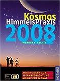 Kosmos Himmelspraxis 2008: Anleitung zur Sternenbeobachtung. Monat für Monat - Werner E Celnik