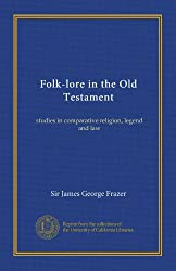 Folk-lore in the Old Testament (v.1): studies in comparative religion, legend and law