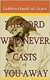 THE LORD WHO NEVER CASTS YOU AWAY