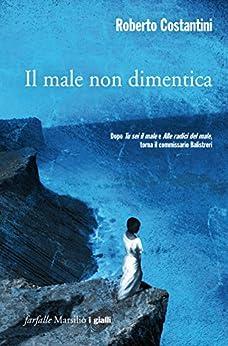 Il male non dimentica: Il terzo capitolo della Trilogia del Male (Commissario Balistreri Trilogy) von [Costantini, Roberto]