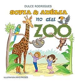 Sofia & Adélia au Zoo: Sofia & Adélia no Zoo di [Rodrigues, Dulce]