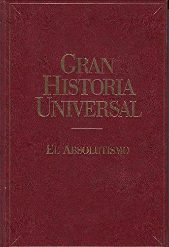 GRAN HISTORIA UNIVERSAL: EL ABSOLUTISMO