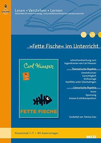 »Fette Fische« im Unterricht: Lehrerhandreichung zum Jugendroman von Carl Hiaasen (Klassenstufe 7-9, mit Kopiervorlagen) (Lesen - Verstehen - Lernen) -