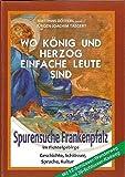 Wo König und Herzog einfache Leute sind: Spurensuche Frankenpfalz im Fichtelgebirge Geschichte, Schlösser, Sprache, Kultur - Jürgen J Taegert