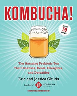 Kombucha!: The Amazing Probiotic Tea that Cleanses, Heals, Energizes, and Detoxifies par [Childs, Eric, Childs, Jessica]