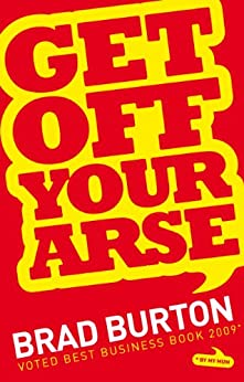 Get Off Your Arse by [Burton, Brad]