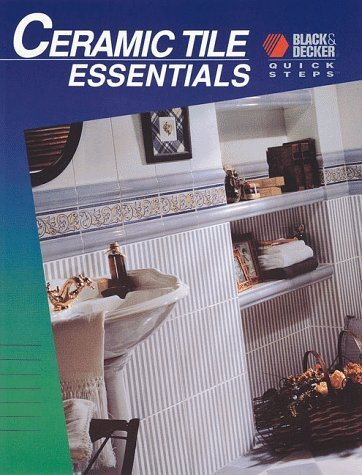 Ceramic Tile Essentials (Quick Steps series) by Black & Decker Corporation, Cowles Creative Publishing (1997) Paperback