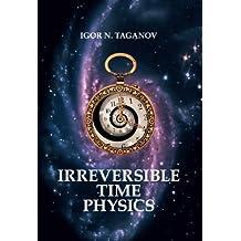 Irreversible Time Physics (English Edition)