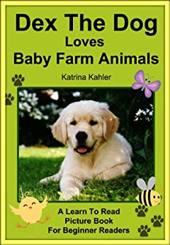Dex The Dog Loves Baby Farm Animals - Early Reader - A Learn to Read Book for Beginner Readers by [Kahler, Katrina, Campbell, Bob]