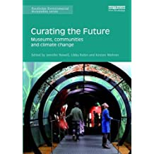 Curating the Future: Museums, Communities and Climate Change (Routledge Environmental Humanities)