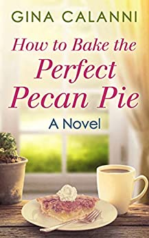 How To Bake The Perfect Pecan Pie (Home for the Holidays, Book 1) by [Calanni, Gina]