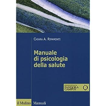 Manuale Di Psicologia Della Salute. Prospettive Cliniche, Dinamiche E Relazionali
