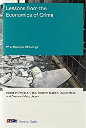 Lessons from the Economics of Crime: What Reduces Offending? (CESifo Seminar Series)