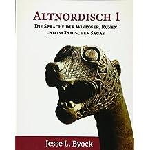 Altnordisch 1: Die Sprache der Wikinger, Runen und Isländischen Sagas (Viking Language Series)