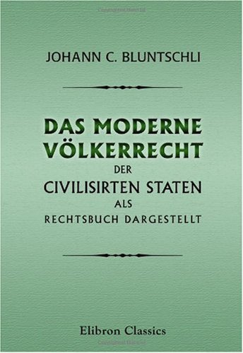 Das moderne Völkerrecht der civilisirten Staten als Rechtsbuch dargestellt by Johann Caspar Bluntschli (2002-05-20)