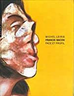 Francis Bacon. Face et profil de Michel Leiris