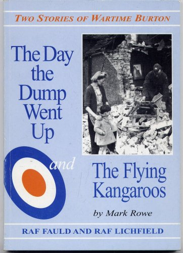 The Day the Dump Went Up & The Flying Kangaroos : Two Stories of Wartime Burton [ RAF Fauld and RAF Lichfield ]