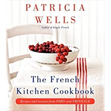 The French Kitchen Cookbook: Recipes and Lessons from Paris and Provence by Patricia Wells (2013-10-22)