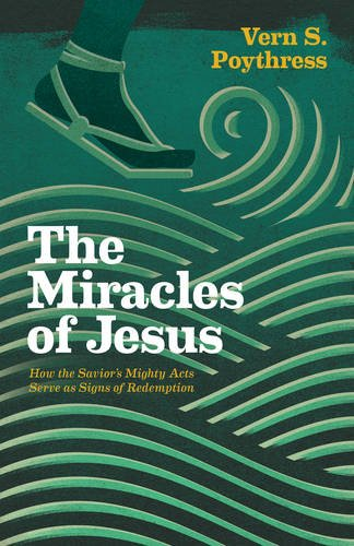 The Miracles Of Jesus How The Savior S Mighty Acts Serve As Signs Of Redemption