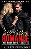 Bad Boy Romance: The Biker Boy's Play Thing ( Biker Erotica, Motorcycle Club, Aggressive Dominant Male, Erotic Suspense) (A Motorcycle Club Romance Book 1)