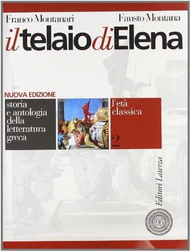 Il telaio di Elena. Storia e antologia della letteratura greca. Per il triennio del Liceo classico: 2