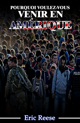 Couverture du livre Pourquoi Voulez-Vous Venir en Amérique: La vraie raison pour laquelle les réfugiés et les migrants arrivent