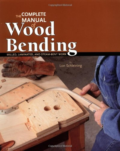 The Complete Manual of Wood Bending: Milled, Laminated, and Steambent Work por Lon Schleining