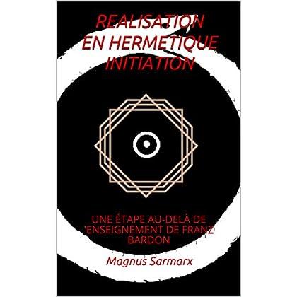 REALISATION EN HERMETIQUEINITIATION: UNE ÉTAPE AU-DELÀ DE 'ENSEIGNEMENT DE FRANZ BARDON