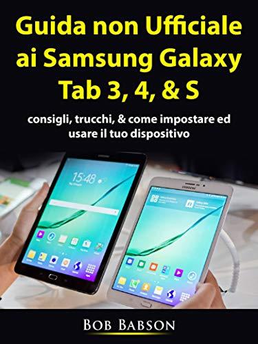 Guida non ufficiale ai Samsung Galaxy Tab 3, 4, & S: consigli ...