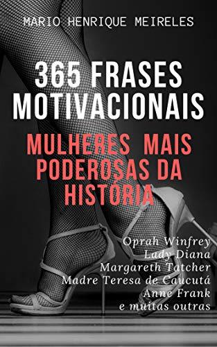 365 Frases Motivacionais Das Mulheres Mais Poderosas Da