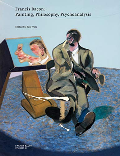 Francis Bacon: Painting, Philosophy, Psychoanalysis (Francis Bacon Studies)