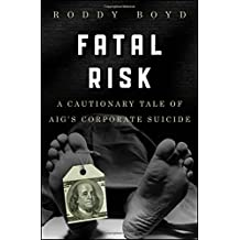 Fatal Risk: A Cautionary Tale of AIG′s Corporate Suicide