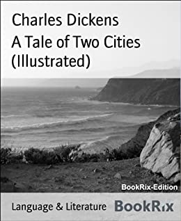 A Tale of Two Cities (Illustrated) (English Edition) von [Dickens, Charles]