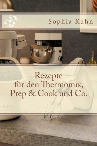 Preisvergleich Produktbild Rezepte für den Thermomix, Prep & Cook und Co.