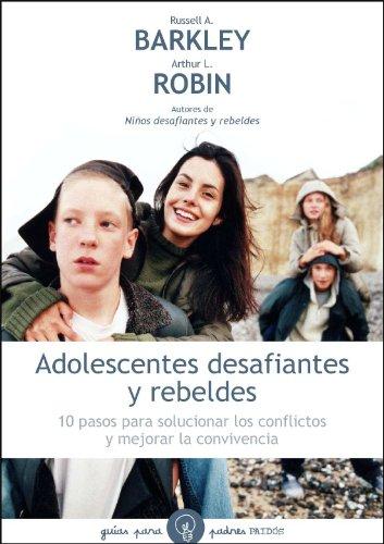 Adolescentes desafiantes y rebeldes: 10 pasos para solucionar los conflictos y mejorar la convivencia (Guías para Padres) por Christine M. Benton