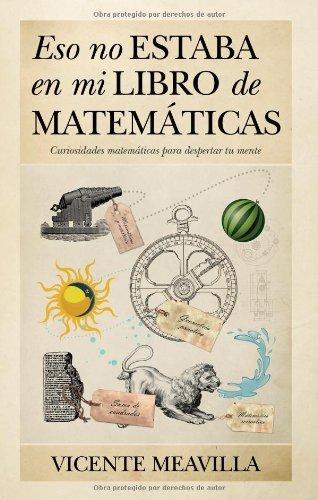 Eso no estaba en mi libro de Matemáticas: Curiosidades matemáticas para despertar tu mente (Mathemática) por Vicente Meavilla Seguí