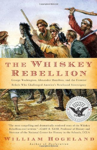 The Whiskey Rebellion: George Washington, Alexander Hamilton, and the Frontier Rebels Who Challenged America's Newfound Sovereignty (Simon & Schuster America Collection) (Rebellion Whiskey)